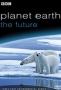 Планета Земля: Будущее (Planet Earth: The Future)