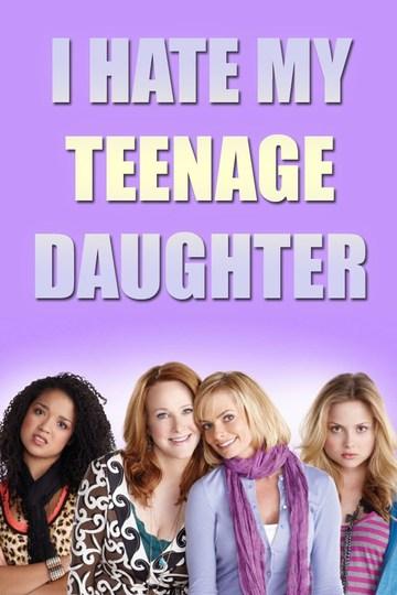 Я ненавижу свою дочь / I Hate My Teenage Daughter (сериал)