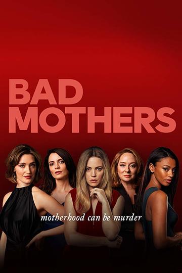 Плохие мамочки / Bad Mothers (сериал)